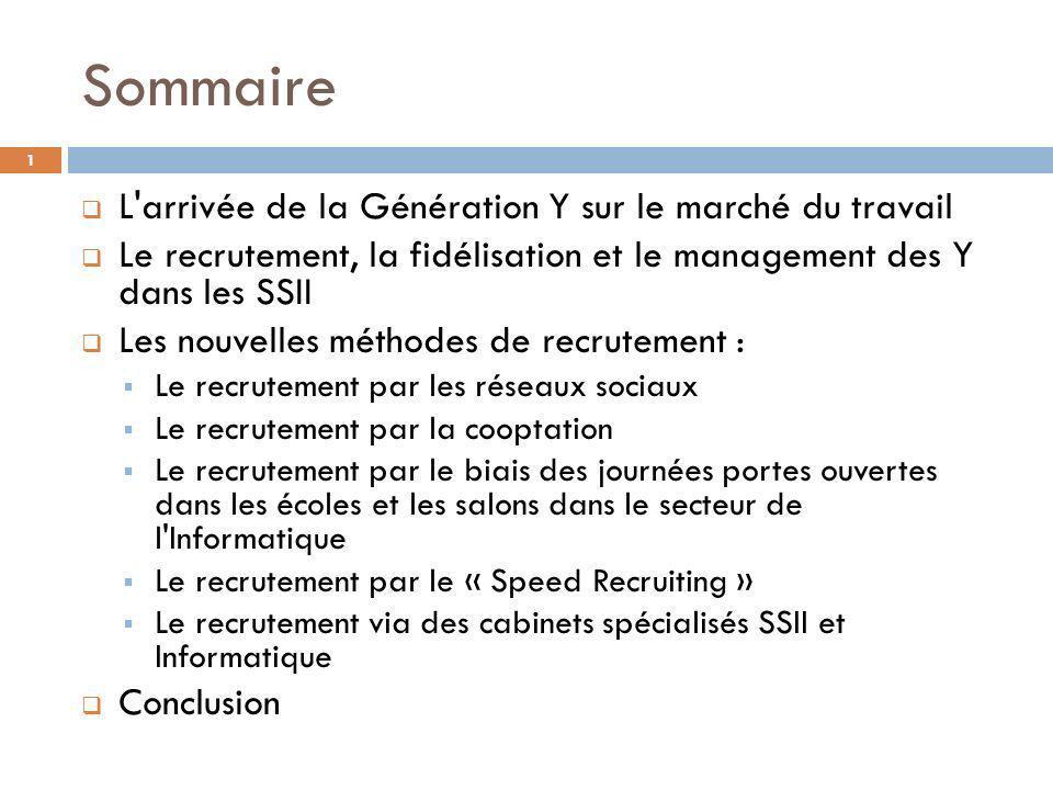 Sommaire L'arrivée de la Génération Y sur le marché du travail Le recrutement, la fidélisation et le management des Y dans les SSII Les nouvelles méth