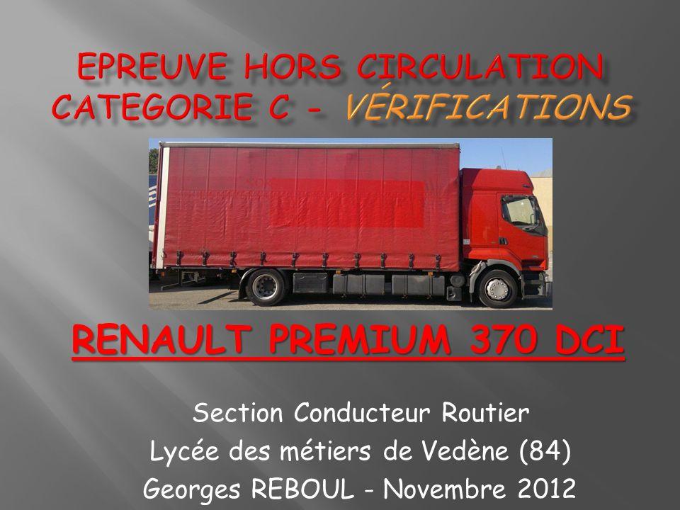 Section Conducteur Routier Lycée des métiers de Vedène (84) Georges REBOUL - Novembre 2012 RENAULT PREMIUM 370 DCI