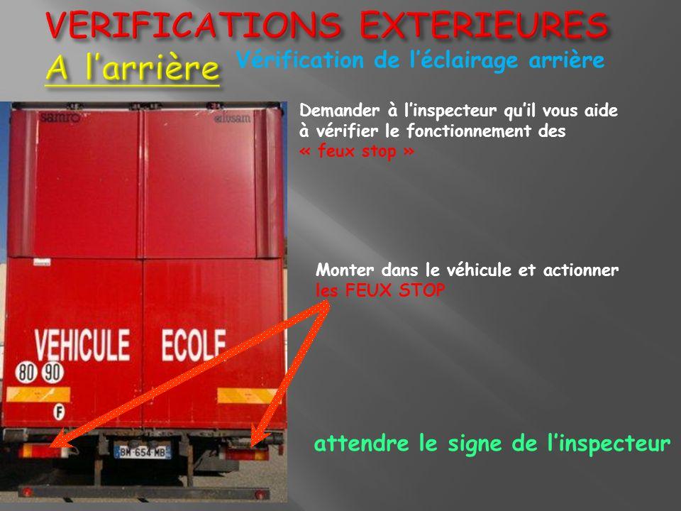 Vérification de léclairage arrière Demander à linspecteur quil vous aide à vérifier le fonctionnement des « feux stop » Monter dans le véhicule et act