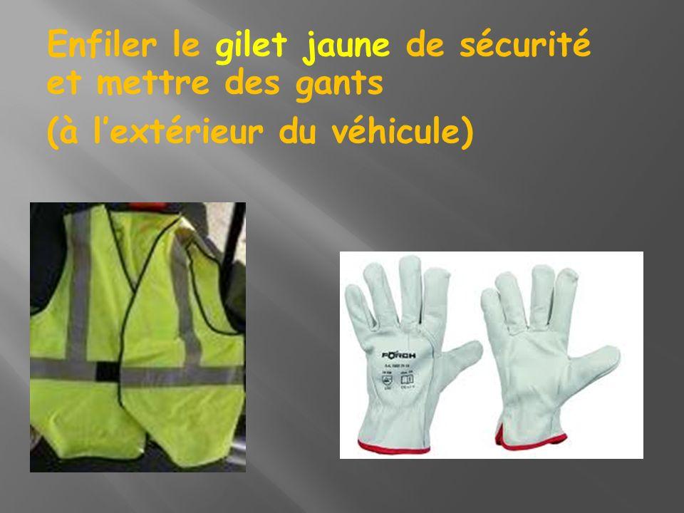 Enfiler le gilet jaune de sécurité et mettre des gants (à lextérieur du véhicule)
