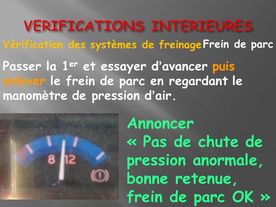 Vérification des systèmes de freinage Frein de parc annoncer « manette en position ; voyant allumé ; frein de parc serré » Contrôler la pression dans