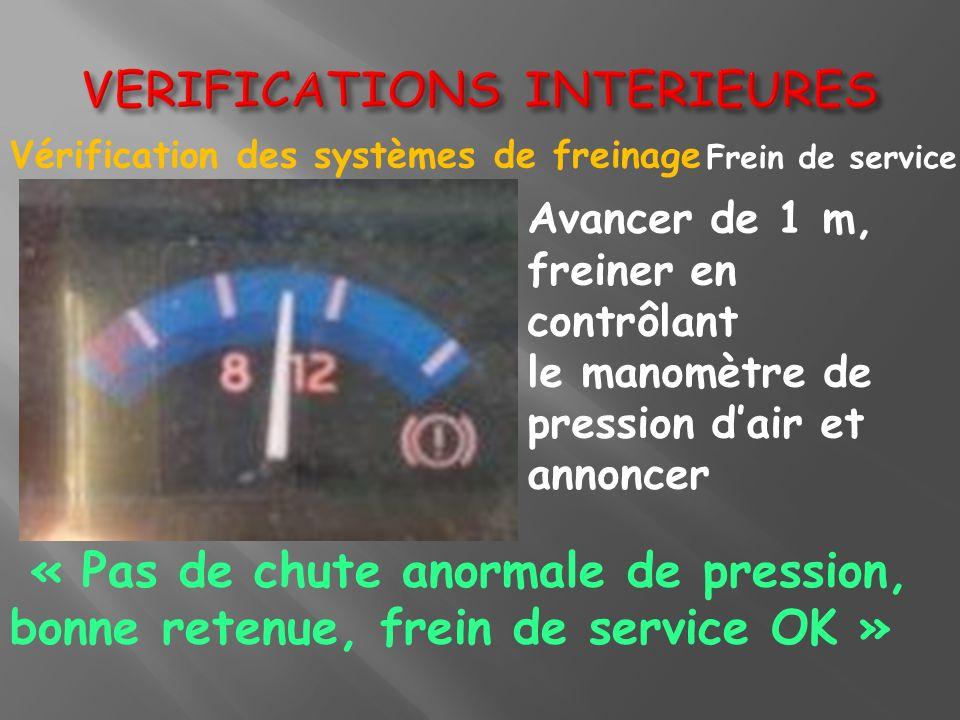 Frein de service Vérification des systèmes de freinage Avancer de 1 m, freiner en contrôlant le manomètre de pression dair et annoncer « Pas de chute