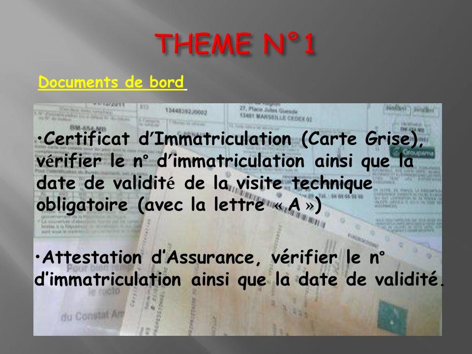Documents de bord Certificat d Immatriculation (Carte Grise), v é rifier le n° d immatriculation ainsi que la date de validit é de la visite technique