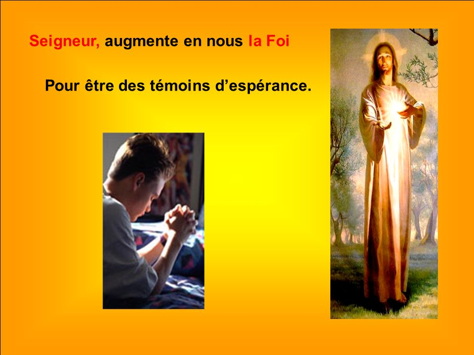 .. SEIGNEUR, AUGMMENTE EN NOUS LA FOI Chant thème de lannée de la Foi 11 octobre 2012 au 24 novembre 2013