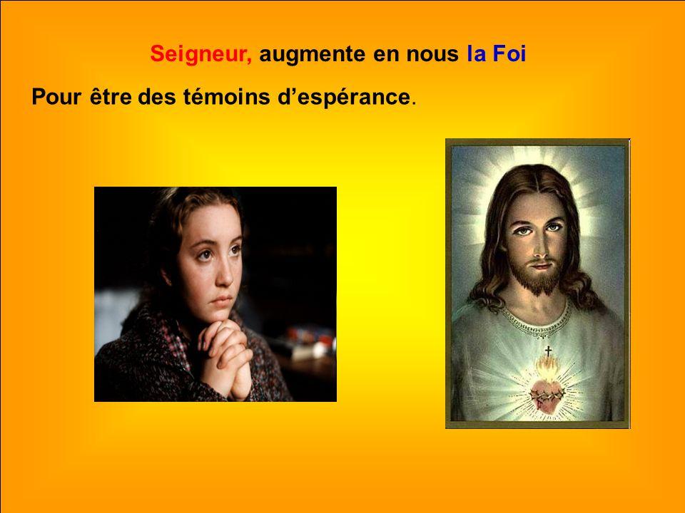 .. Seigneur, augmente en nous la Foi Pour être des témoins despérance.