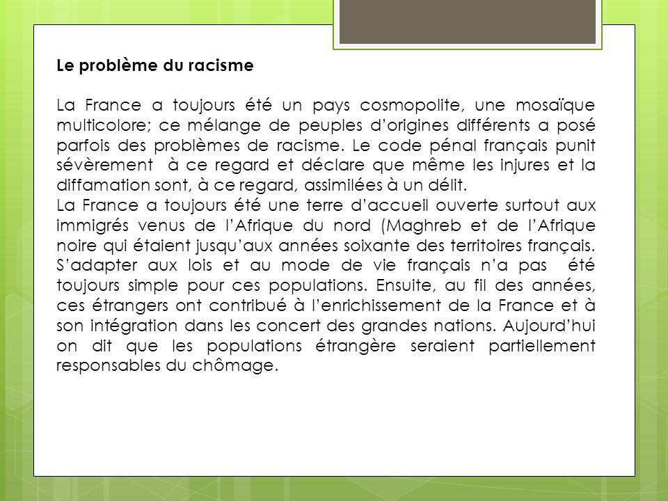 L effritement de la puissance industrielle, laffaiblissement de l état- providence ainsi que la conscience nationale, ont apporté en France une nouvelle vague de racisme.