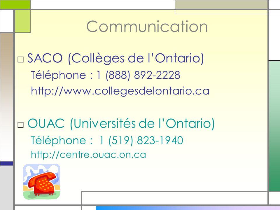 Communication SACO (Collèges de lOntario) Téléphone : 1 (888) 892-2228 http://www.collegesdelontario.ca OUAC (Universités de lOntario) Téléphone : 1 (519) 823-1940 http://centre.ouac.on.ca