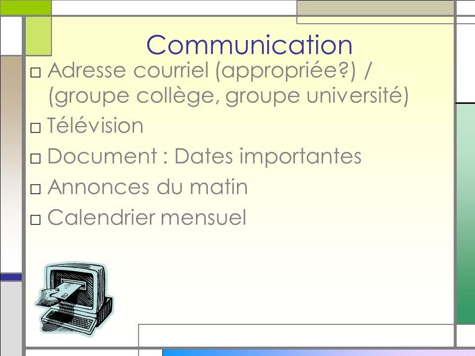Communication Adresse courriel (appropriée ) / (groupe collège, groupe université) Télévision Document : Dates importantes Annonces du matin Calendrier mensuel