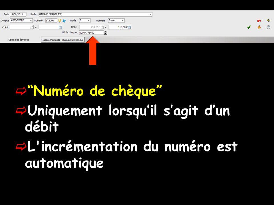 Numéro de chèque Uniquement lorsquil sagit dun débit L'incrémentation du numéro est automatique