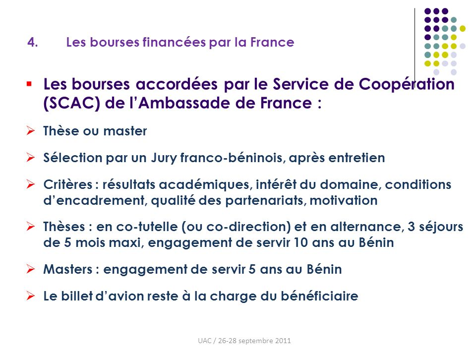 4. Les bourses financées par la France Les bourses accordées par le Service de Coopération (SCAC) de lAmbassade de France : Thèse ou master Sélection