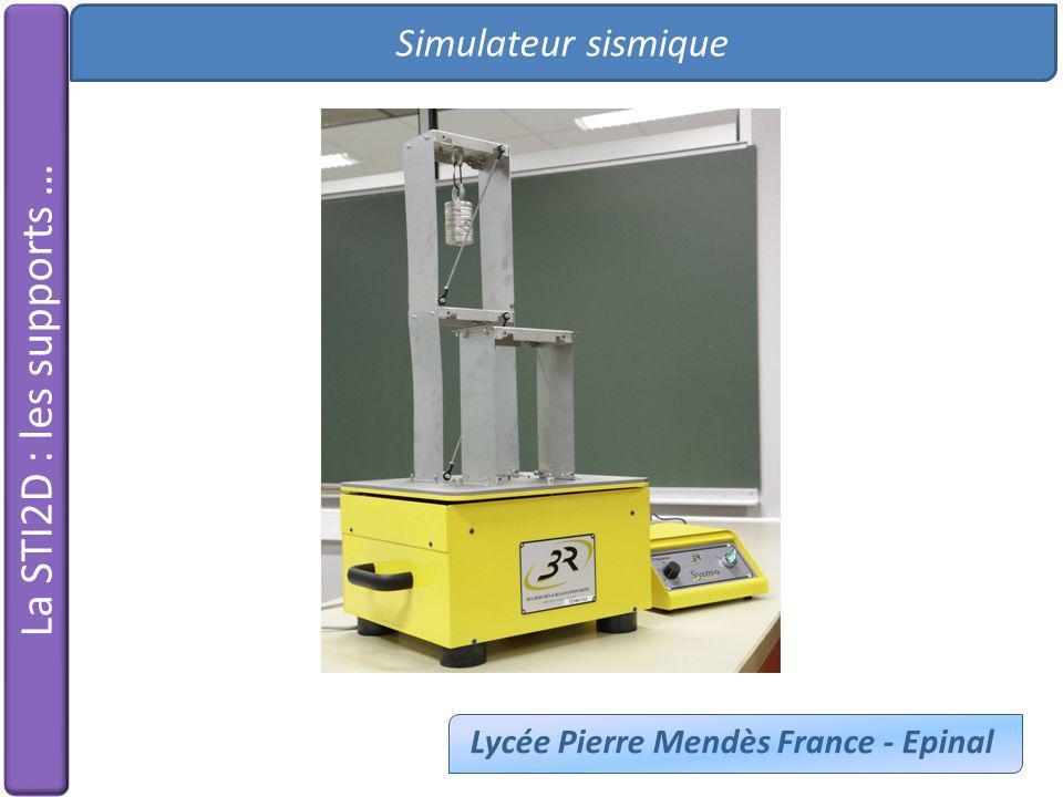 Simulateur sismique Lycée Pierre Mendès France - Epinal La STI2D : les supports …