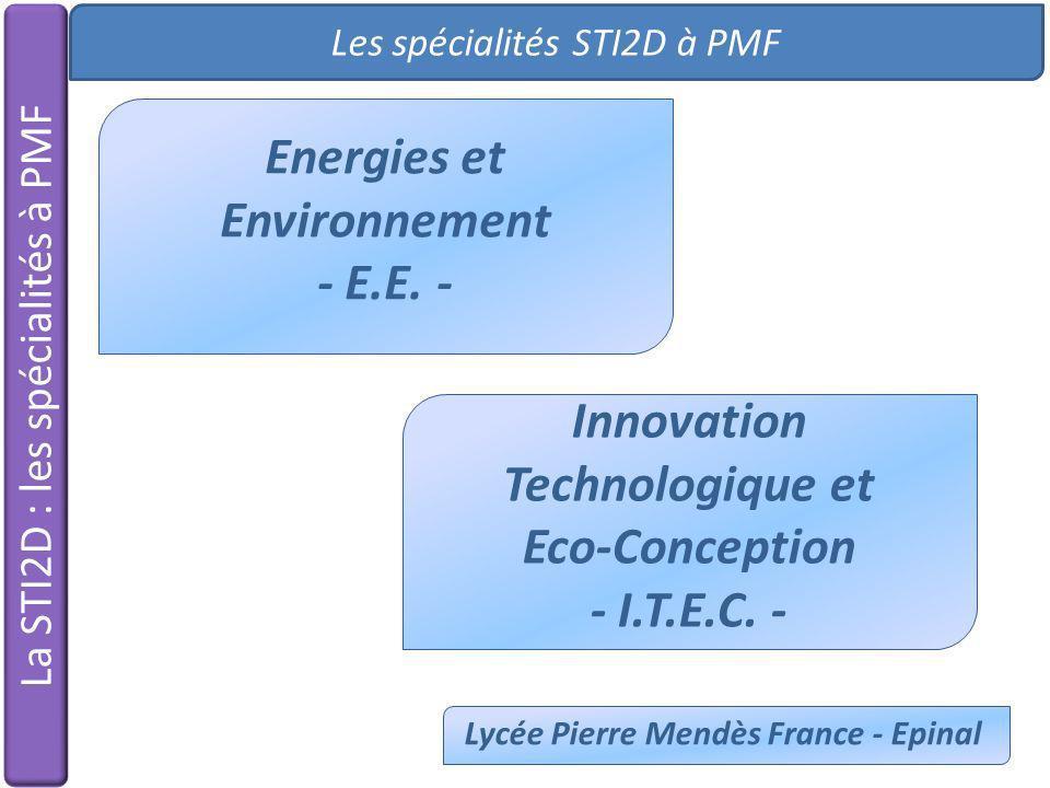 Les spécialités STI2D à PMF Lycée Pierre Mendès France - Epinal La STI2D : les spécialités à PMF Energies et Environnement - E.E. - Innovation Technol