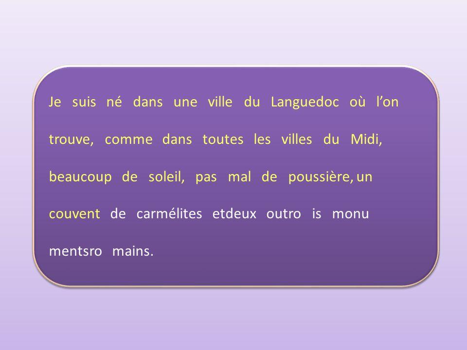 Je suis né dans une ville du Languedoc où lon trouve, comme dans toutes les villes du Midi, beaucoup de soleil, pas mal de poussière, un cou vent de carmélites etdeux outro is monu mentsro mains.