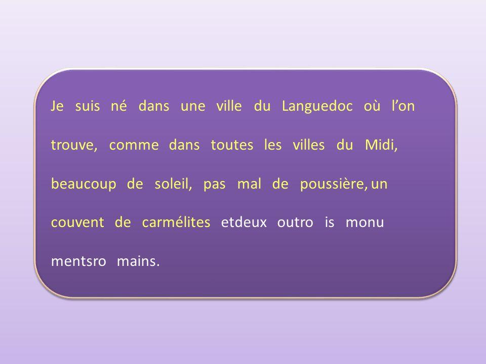 Je suis né dans une ville du Languedoc où lon trouve, comme dans toutes les villes du Midi, beaucoup de soleil, pas mal de poussière, un couvent de carmélites etdeux outro is monu mentsro mains.