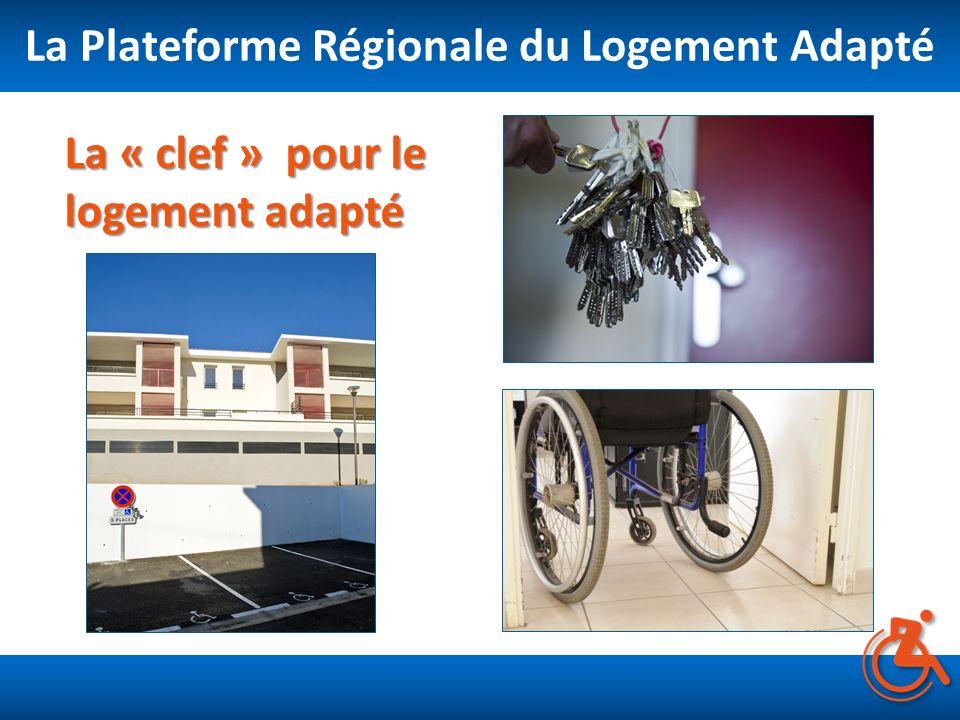 La « clef » pour le logement adapté La Plateforme Régionale du Logement Adapté
