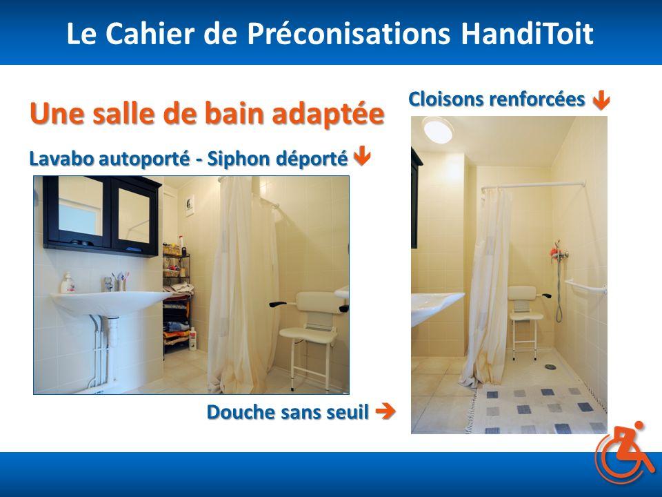 Le Cahier de Préconisations HandiToit Une salle de bain adaptée Douche sans seuil Douche sans seuil Cloisons renforcées Lavabo autoporté - Siphon dépo