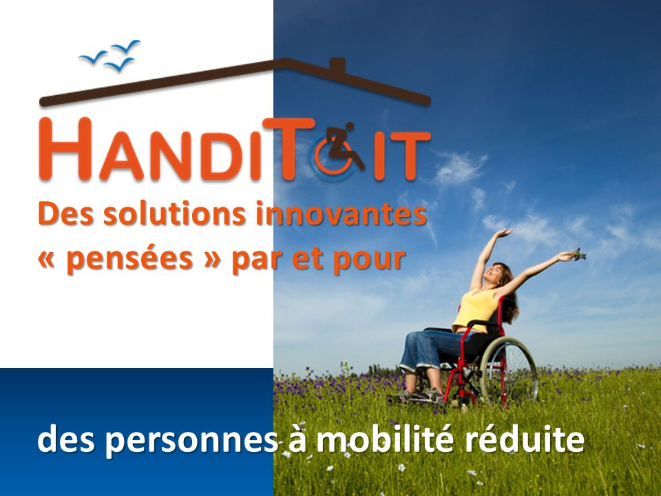 des personnes à mobilité réduite Des solutions innovantes « pensées » par et pour