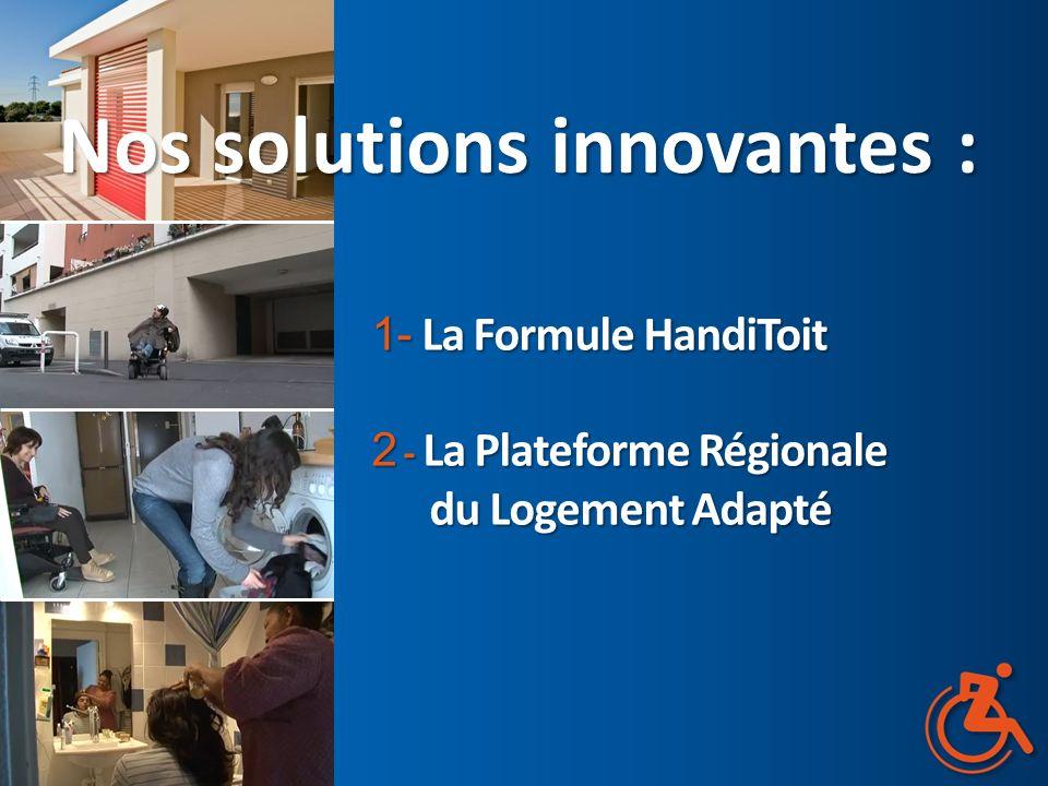 Nos solutions innovantes : 1- La Formule HandiToit 2 - La Plateforme Régionale du Logement Adapté