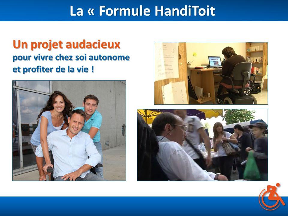La « Formule HandiToit La « Formule HandiToit Un projet audacieux pour vivre chez soi autonome et profiter de la vie !