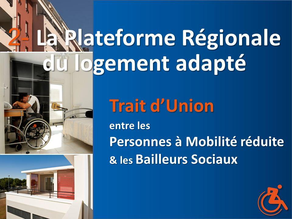 La Plateforme Régionale du Logement Adapté Un outil pour : mieux connaître la demande, permettre la conception de logements adaptés, faciliter la mise en relation des demandes avec les offres de logements.