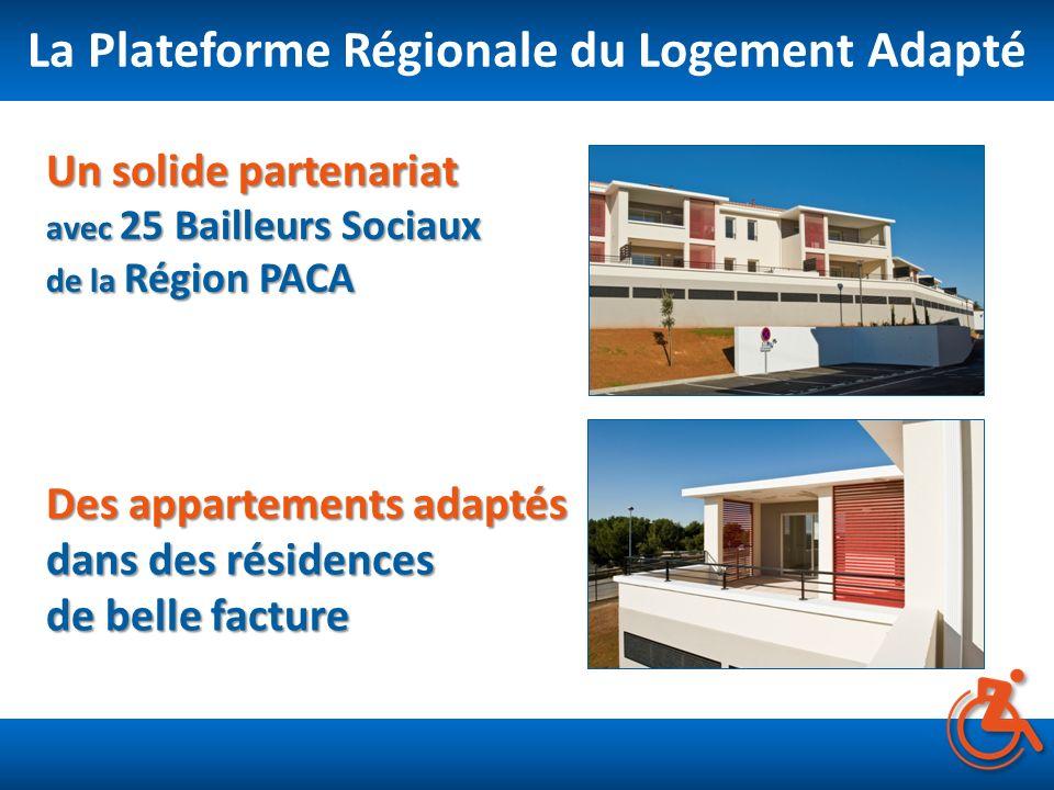 La Plateforme Régionale du Logement Adapté Des appartements adaptés dans des résidences de belle facture Un solide partenariat avec 25 Bailleurs Socia