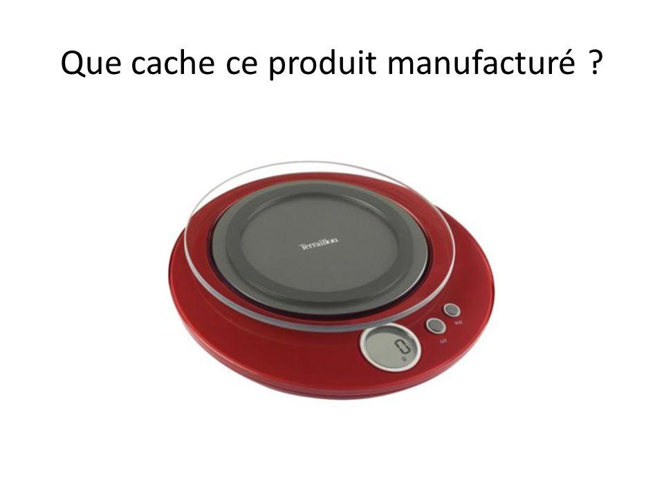 Que cache ce produit manufacturé ?