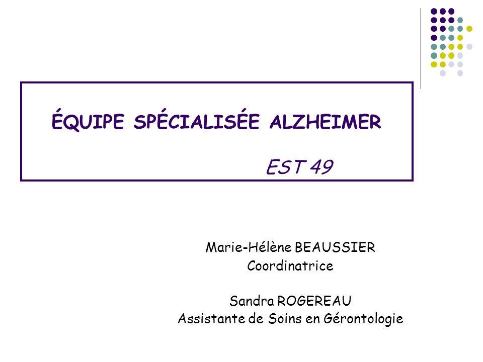 ÉQUIPE SPÉCIALISÉE ALZHEIMER EST 49 Marie-Hélène BEAUSSIER Coordinatrice Sandra ROGEREAU Assistante de Soins en Gérontologie