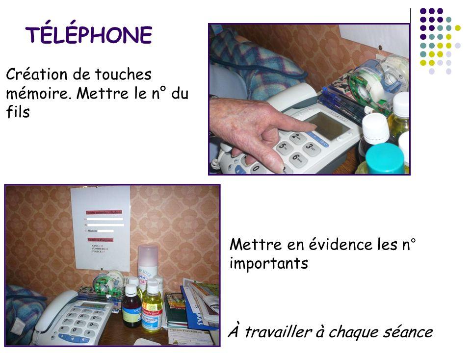 TÉLÉPHONE Création de touches mémoire. Mettre le n° du fils À travailler à chaque séance Mettre en évidence les n° importants