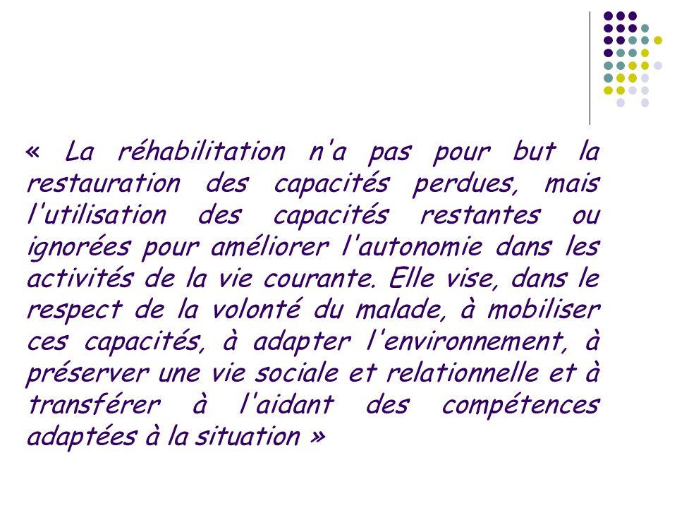 « La réhabilitation n'a pas pour but la restauration des capacités perdues, mais l'utilisation des capacités restantes ou ignorées pour améliorer l'au