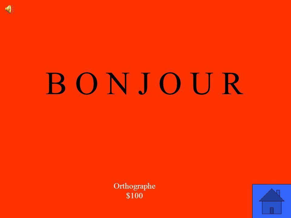 La réponse Orthographe $100 Comment est-ce quon écrit le mot : >?