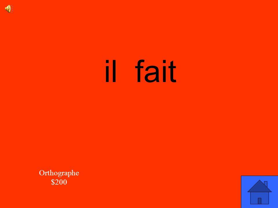 La réponse Orthographe $200 Comment est-ce quon écrit le mot : >?