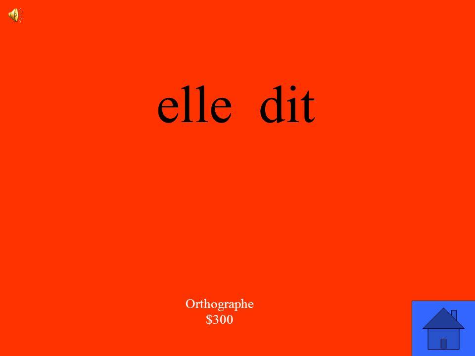 La réponse Orthographe $300 Comment est-ce quon écrit le mot : >?