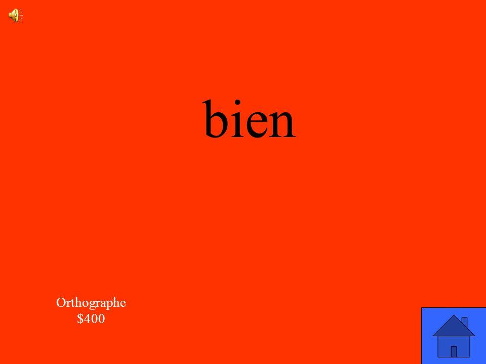 La réponse Orthographe $400 Comment est-ce quon écrit le mot : >?
