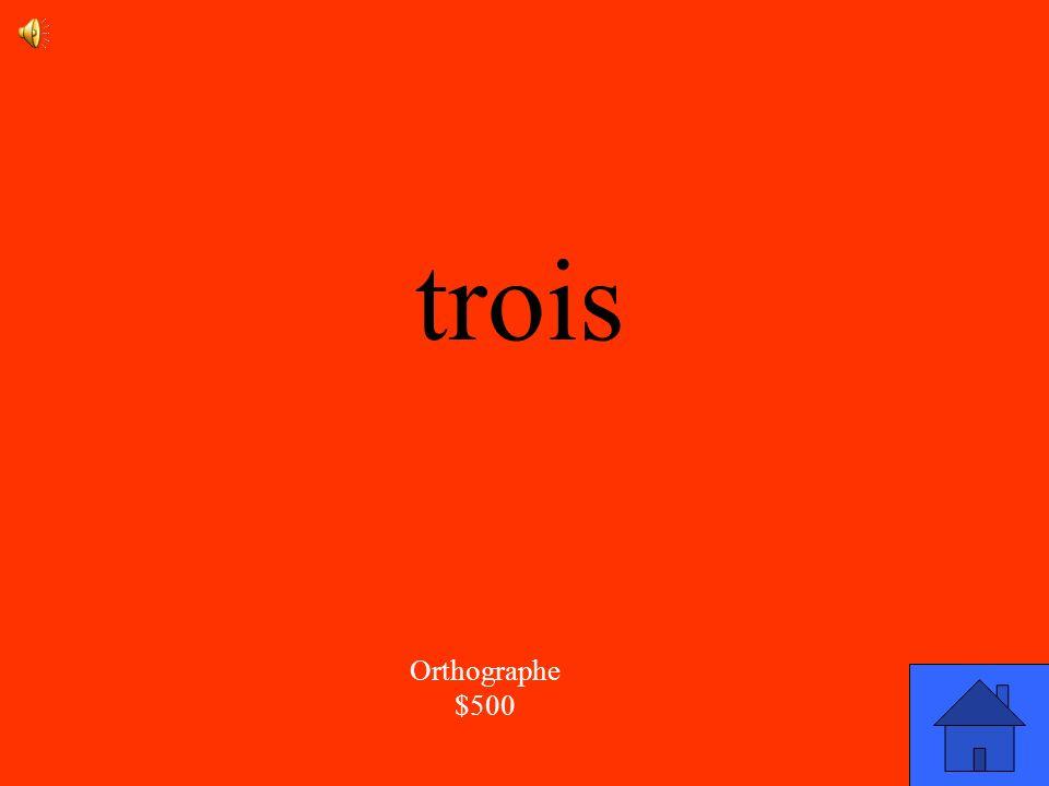 La réponse Orthographe $500 Comment est-ce qu on écrit le mot : >?