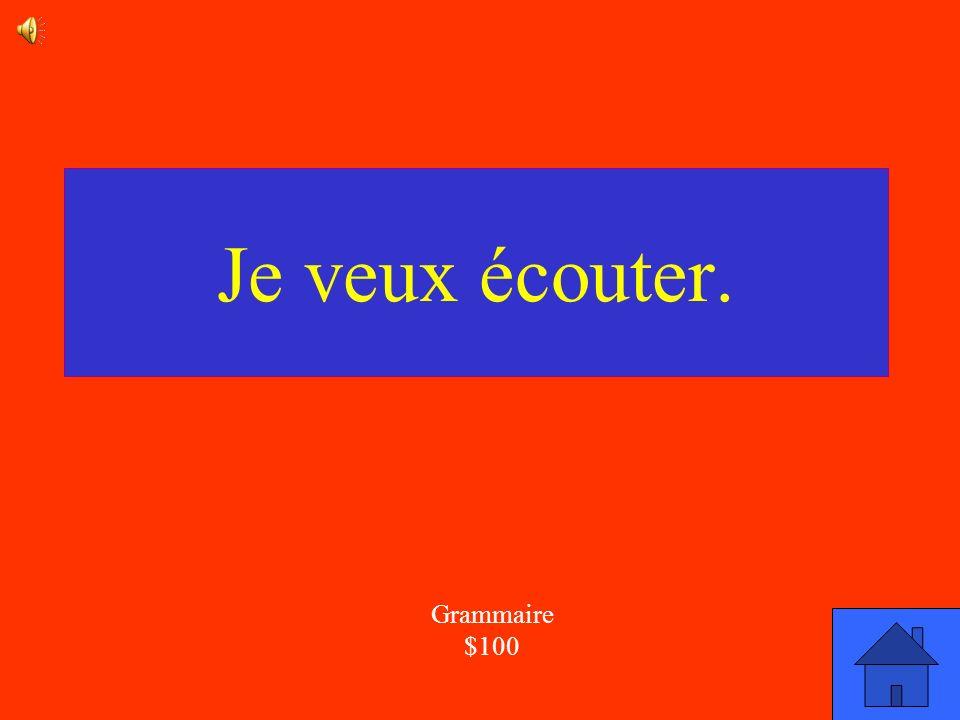 La réponse Grammaire $100 Corrige la phrase: Je veux écoute.