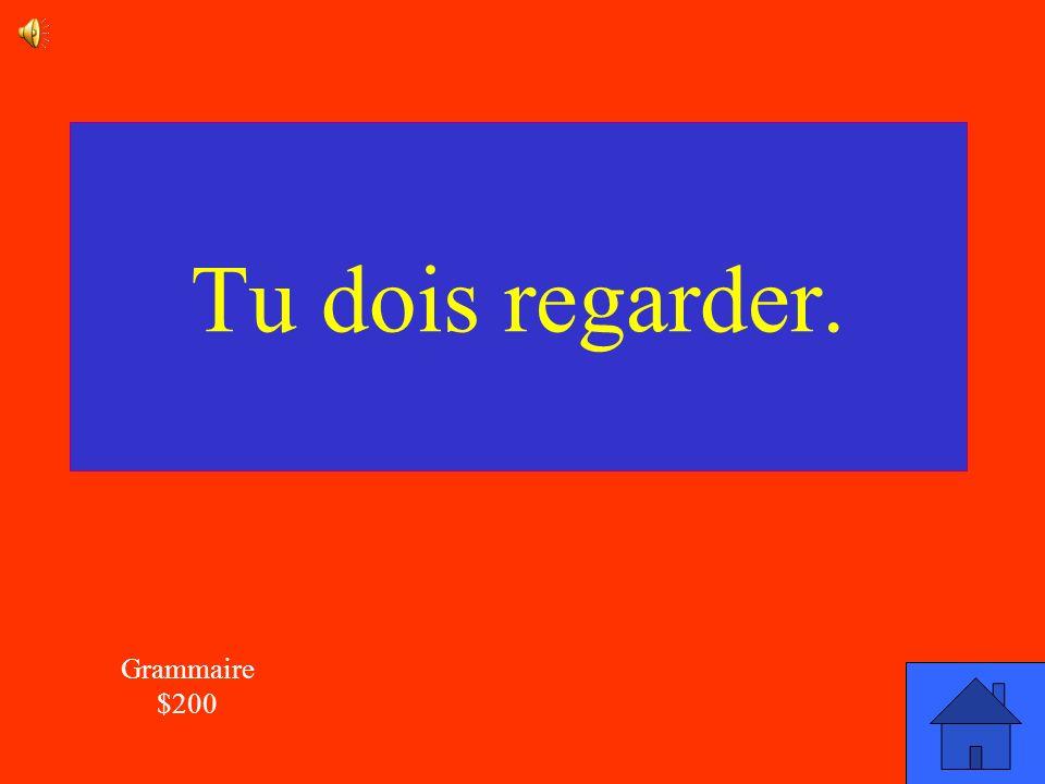 La réponse Grammaire $200 Corrige la phrase: Tu dois regarde.