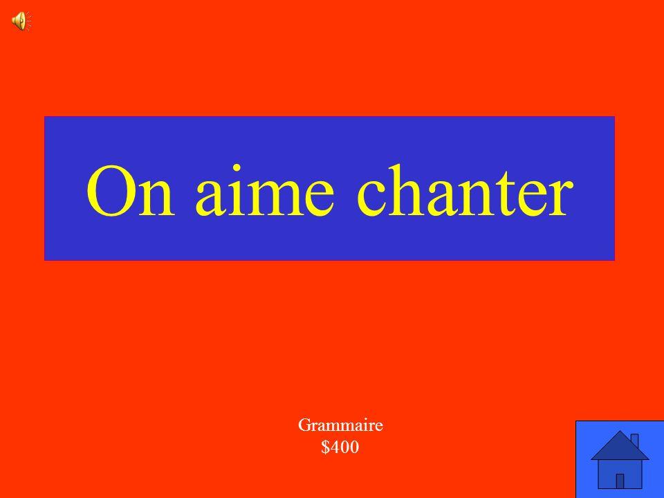 La réponse Grammaire $400 Corrige la phrase: On aime chante.