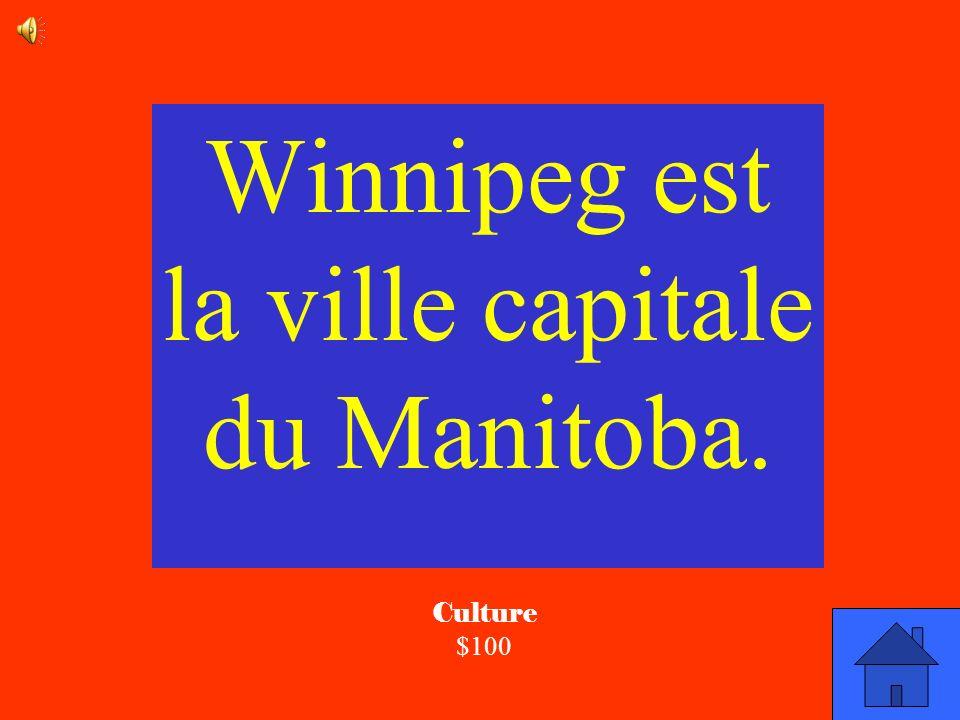 La réponse Culture $100 Quelle est la ville capitale du Manitoba?