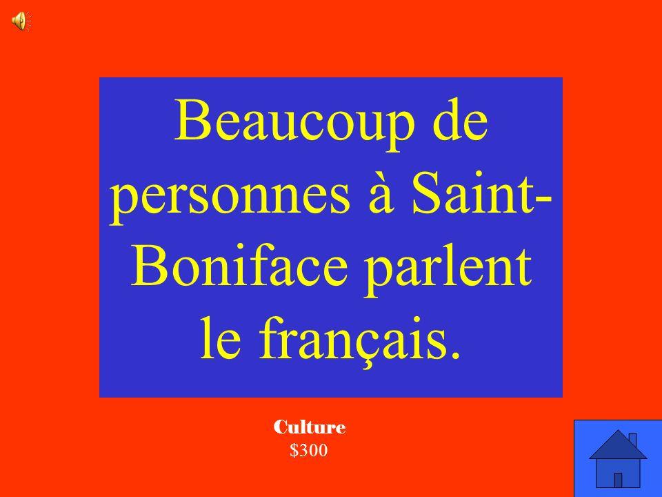 La réponse Culture $300 Est-ce que beaucoup de personnes à Saint-Boniface parlent le français ou parlent litalien?