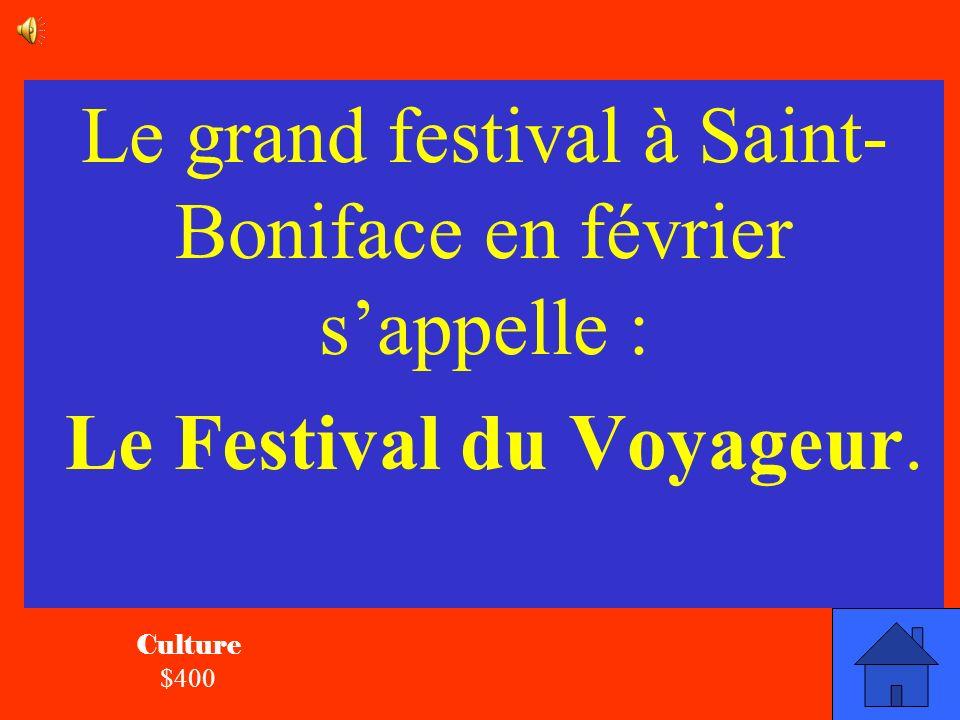 La réponse Culture $400 Comment sappelle le grand festival à Saint- Boniface en février?