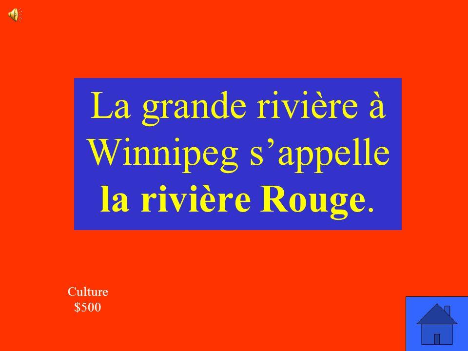 La réponse Culture $500 Comment sappelle la grande rivière à Winnipeg?
