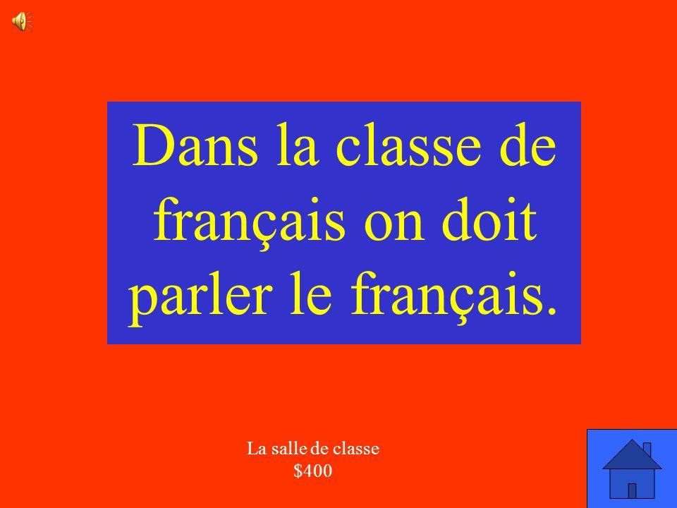 La réponse La salle de classe $400 Dans la classe de français qu est-ce on doit parler?