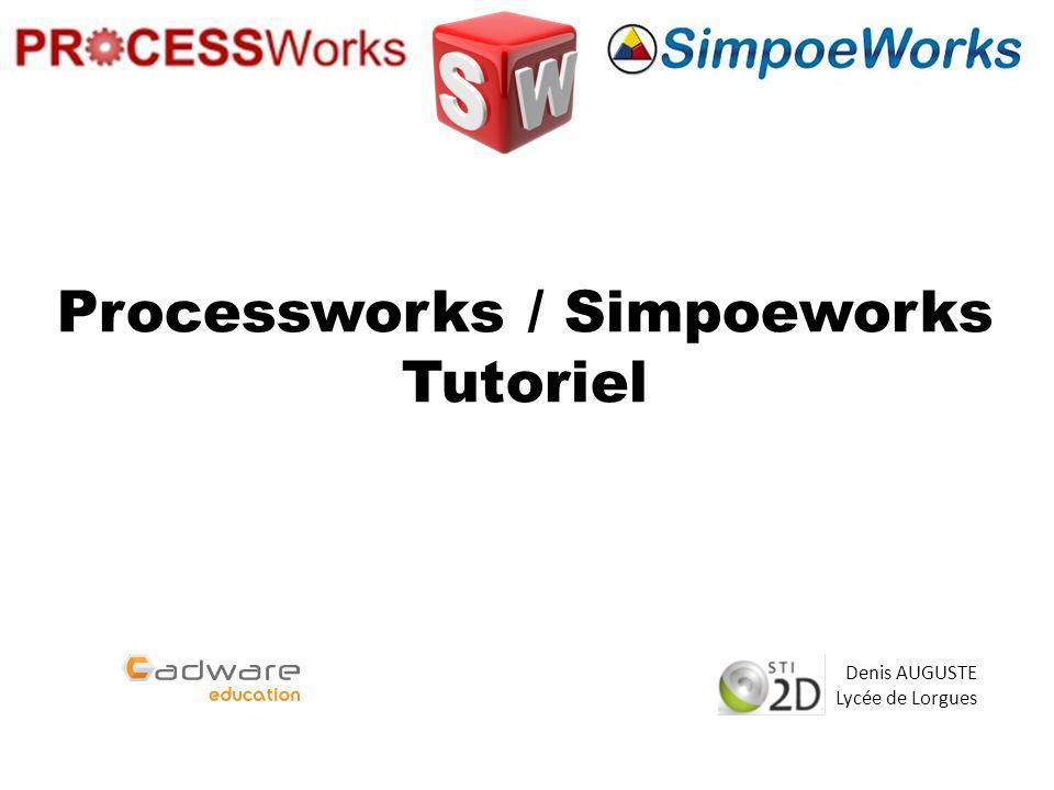 Processworks / Simpoeworks Tutoriel Denis AUGUSTE Lycée de Lorgues