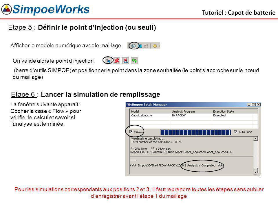 Tutoriel : Capot de batterie Etape 5 : Définir le point dinjection (ou seuil) Afficher le modèle numérique avec le maillage (barre doutils SIMPOE) et