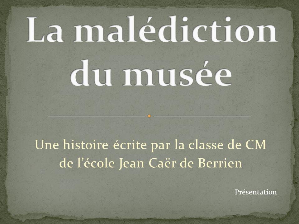 Une histoire écrite par la classe de CM de lécole Jean Caër de Berrien Présentation