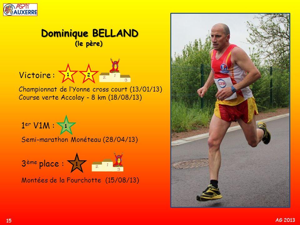AG 2013 1 15 Dominique BELLAND Dominique BELLAND (le père) Victoire : Championnat de lYonne cross court (13/01/13) Course verte Accolay - 8 km (18/08/