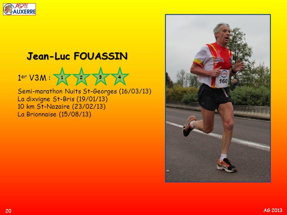 AG 2013 20 Jean-Luc FOUASSIN 1 er V3M : Semi-marathon Nuits St-Georges (16/03/13) La dixvigne St-Bris (19/01/13) 10 km St-Nazaire (23/02/13) La Brionn