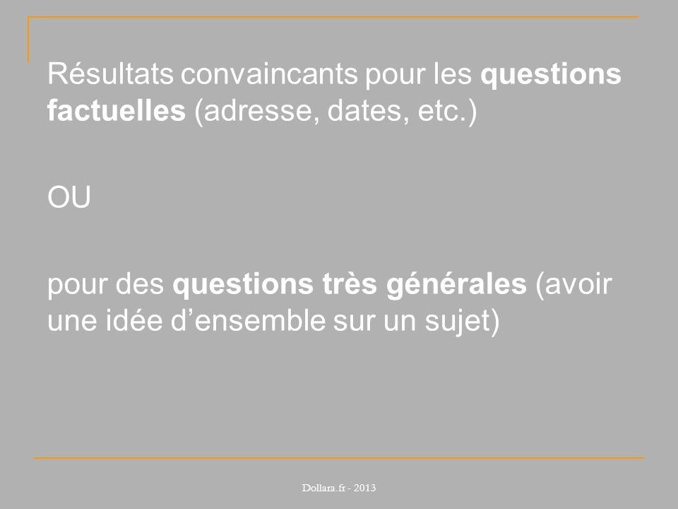 Résultats convaincants pour les questions factuelles (adresse, dates, etc.) OU pour des questions très générales (avoir une idée densemble sur un suje