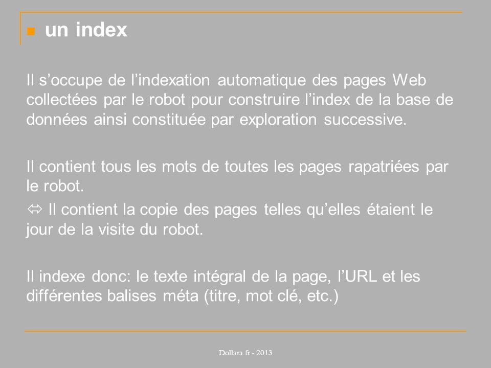 un index Il soccupe de lindexation automatique des pages Web collectées par le robot pour construire lindex de la base de données ainsi constituée par