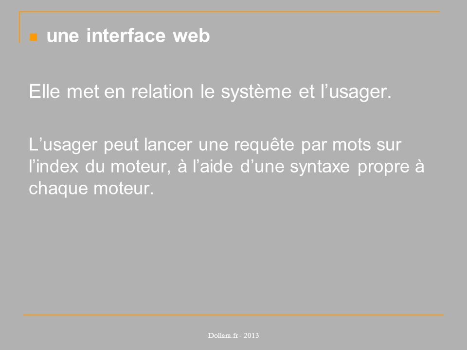 une interface web Elle met en relation le système et lusager. Lusager peut lancer une requête par mots sur lindex du moteur, à laide dune syntaxe prop